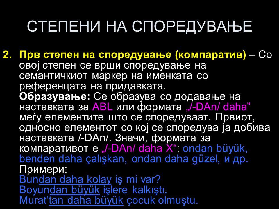 КЛАСИФИКАЦИЈА НА ПРИДАВКИТЕ Примери: Onun da ikiz kardeşi gibi delinin biri olduğuna inandı.