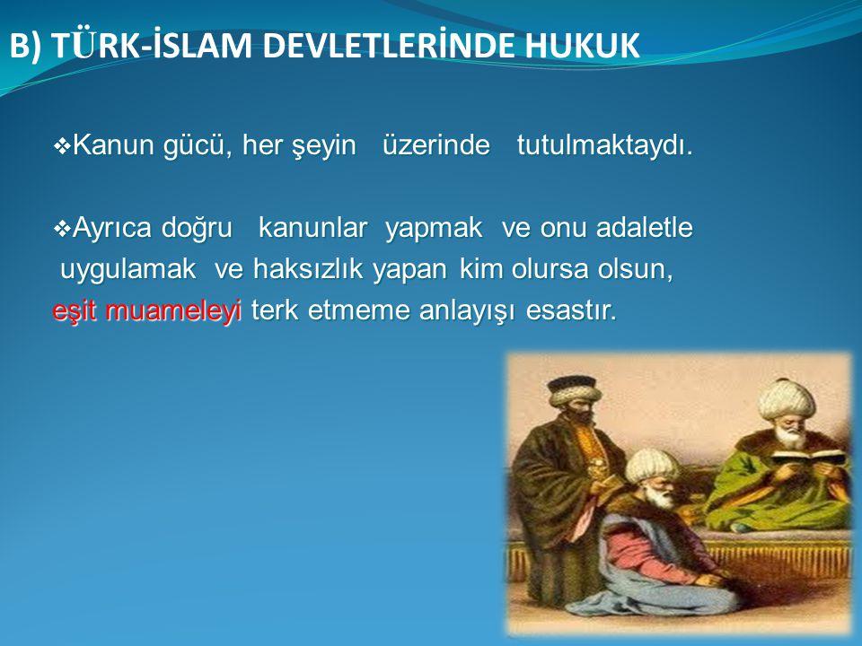  Türk-İslam devletlerinde adli teşkilat, şeri ve örfi yargı olmak üzere ikiye ayrılıyordu.