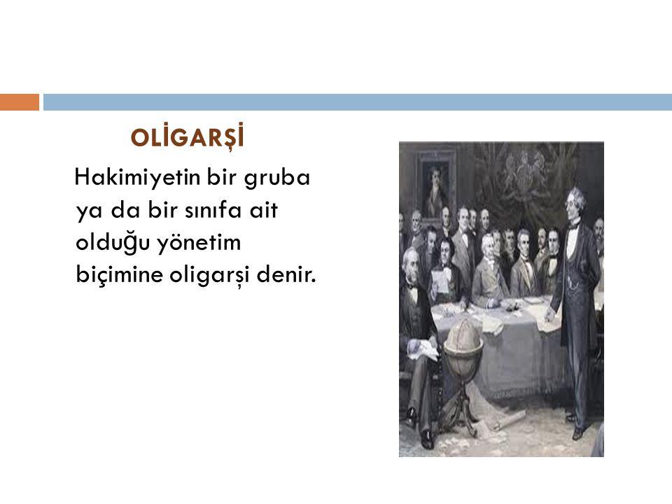 OL İ GARŞ İ Hakimiyetin bir gruba ya da bir sınıfa ait oldu ğ u yönetim biçimine oligarşi denir.