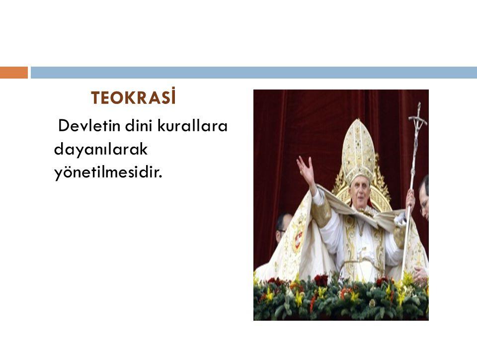 TEOKRAS İ Devletin dini kurallara dayanılarak yönetilmesidir.