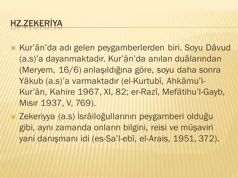  Kur'ân'da adı gelen peygamberlerden biri. Soyu Dâvud (a.s)'a dayanmaktadır. Kur'ân'da anılan duâlarından (Meryem, 16/6) anlaşıldığına göre, soyu dah