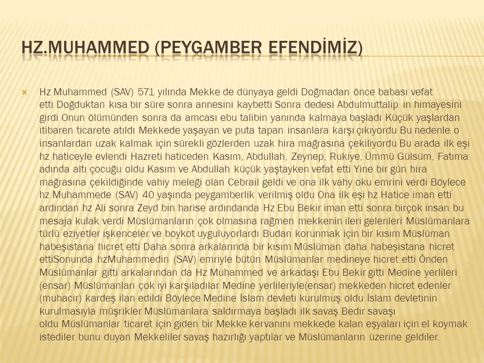  Hz Muhammed (SAV) 571 yılında Mekke de dünyaya geldi Doğmadan önce babası vefat etti Doğduktan kısa bir süre sonra annesini kaybetti Sonra dedesi Ab