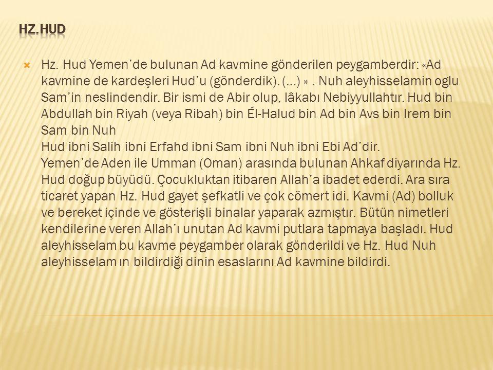  Hz. Hud Yemen'de bulunan Ad kavmine gönderilen peygamberdir: «Ad kavmine de kardeşleri Hud'u (gönderdik). (…) ». Nuh aleyhisselamin oglu Sam'in nesl