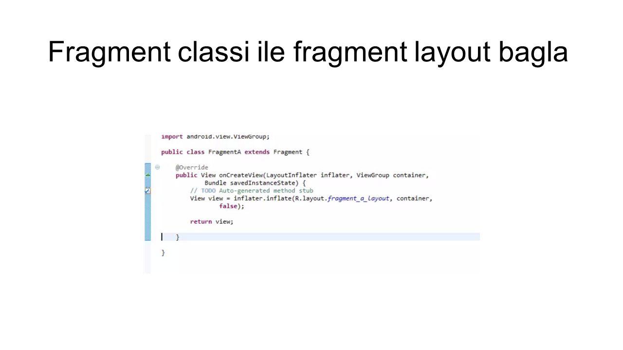 Fragment classi ile fragment layout bagla