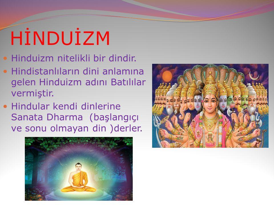 HİNDUİZM Hinduizm nitelikli bir dindir. Hindistanlıların dini anlamına gelen Hinduizm adını Batılılar vermiştir. Hindular kendi dinlerine Sanata Dharm