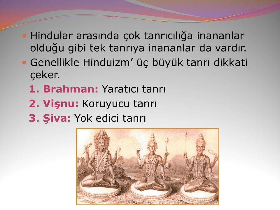 Hindular arasında çok tanrıcılığa inananlar olduğu gibi tek tanrıya inananlar da vardır. Genellikle Hinduizm' üç büyük tanrı dikkati çeker. 1. Brahman
