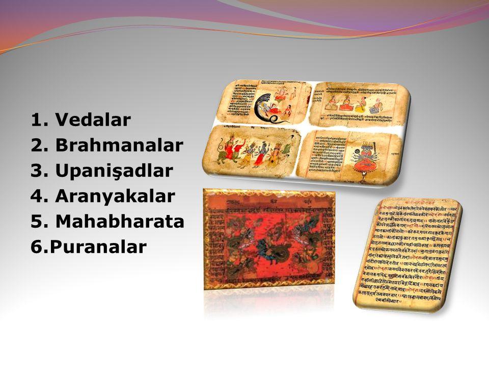 1. Vedalar 2. Brahmanalar 3. Upanişadlar 4. Aranyakalar 5. Mahabharata 6.Puranalar