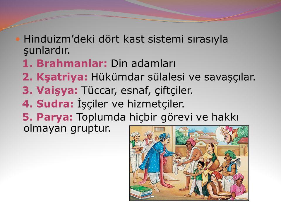 Hinduizm'deki dört kast sistemi sırasıyla şunlardır. 1. Brahmanlar: Din adamları 2. Kşatriya: Hükümdar sülalesi ve savaşçılar. 3. Vaişya: Tüccar, esna