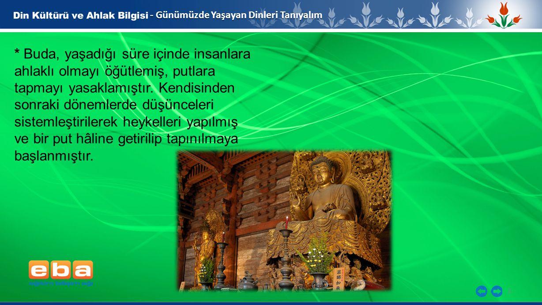 4 - Günümüzde Yaşayan Dinleri Tanıyalım * Budizm'de inancın temelini, Buda'ya sığınırım, Dhamma'ya sığınırım ve Sangha'ya sığınırım. ifadesi oluşturur.