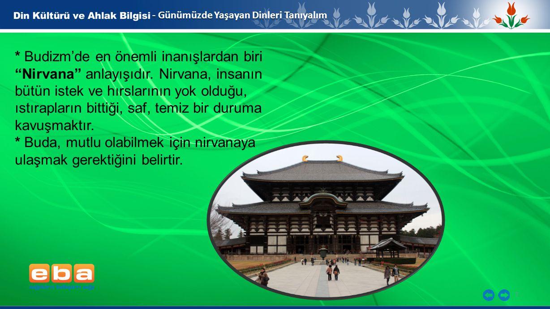 7 - Günümüzde Yaşayan Dinleri Tanıyalım * Budizm'de en önemli inanışlardan biri Nirvana anlayışıdır.