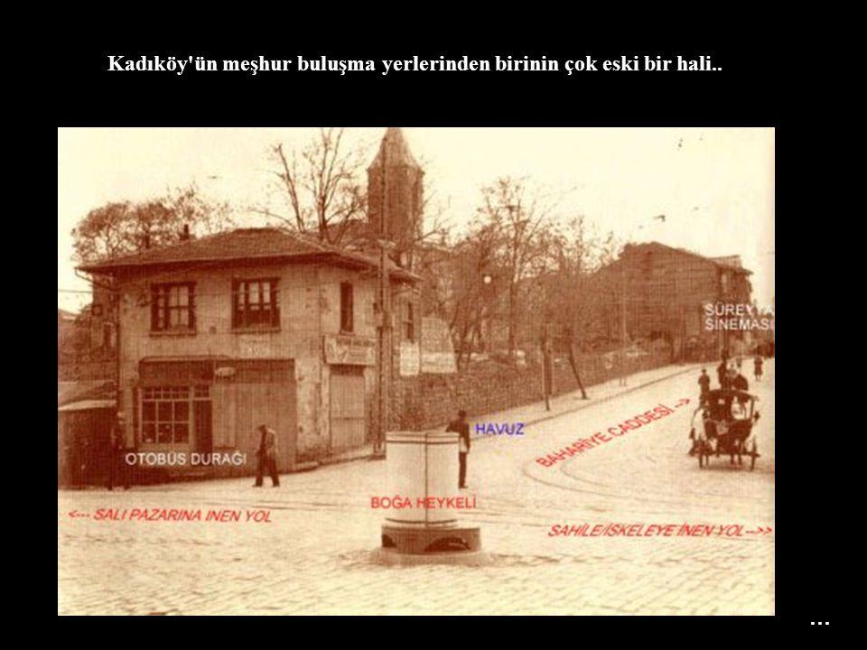 Kadıköy'ün meşhur buluşma yerlerinden birinin çok eski bir hali.. …