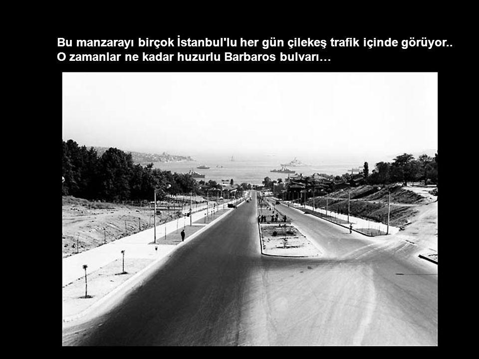 Bu manzarayı birçok İstanbul'lu her gün çilekeş trafik içinde görüyor.. O zamanlar ne kadar huzurlu Barbaros bulvarı…