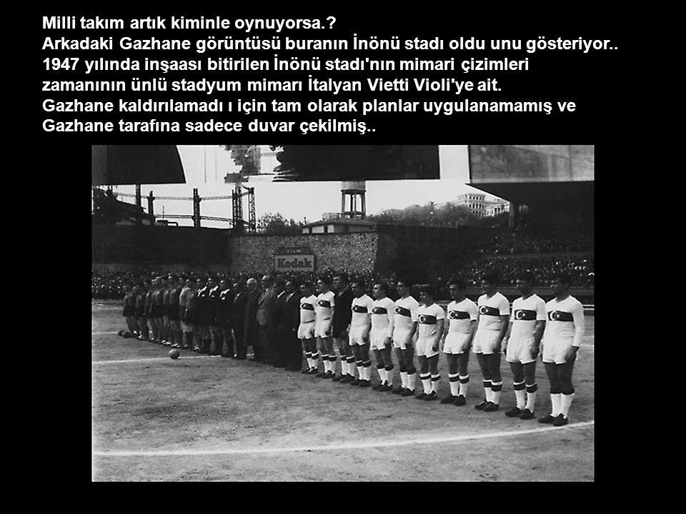 Milli takım artık kiminle oynuyorsa.? Arkadaki Gazhane görüntüsü buranın İnönü stadı oldu unu gösteriyor.. 1947 yılında inşaası bitirilen İnönü stadı'