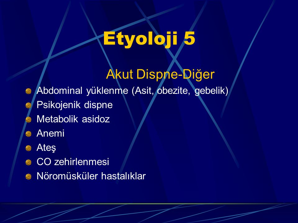 Etyoloji 4 Akut Dispne-Kardiyak nedenler Pulmoner ödem Akut miyokard infarktüsü Perikardit Kardiyak tamponad