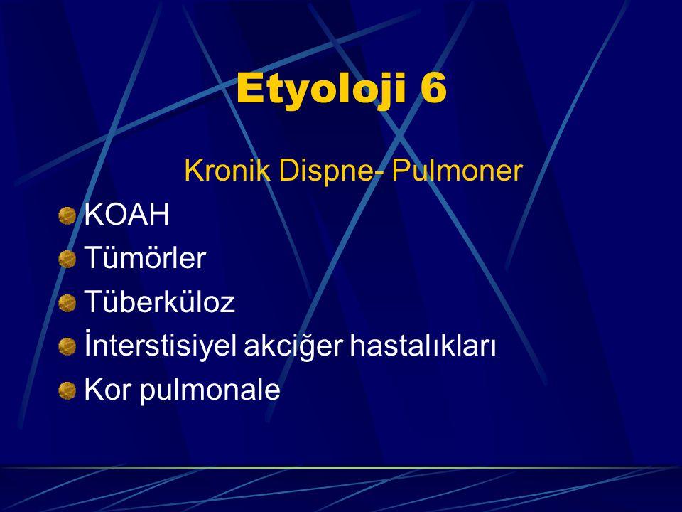 Etyoloji 5 Akut Dispne-Diğer Abdominal yüklenme (Asit, obezite, gebelik) Psikojenik dispne Metabolik asidoz Anemi Ateş CO zehirlenmesi Nöromüsküler ha
