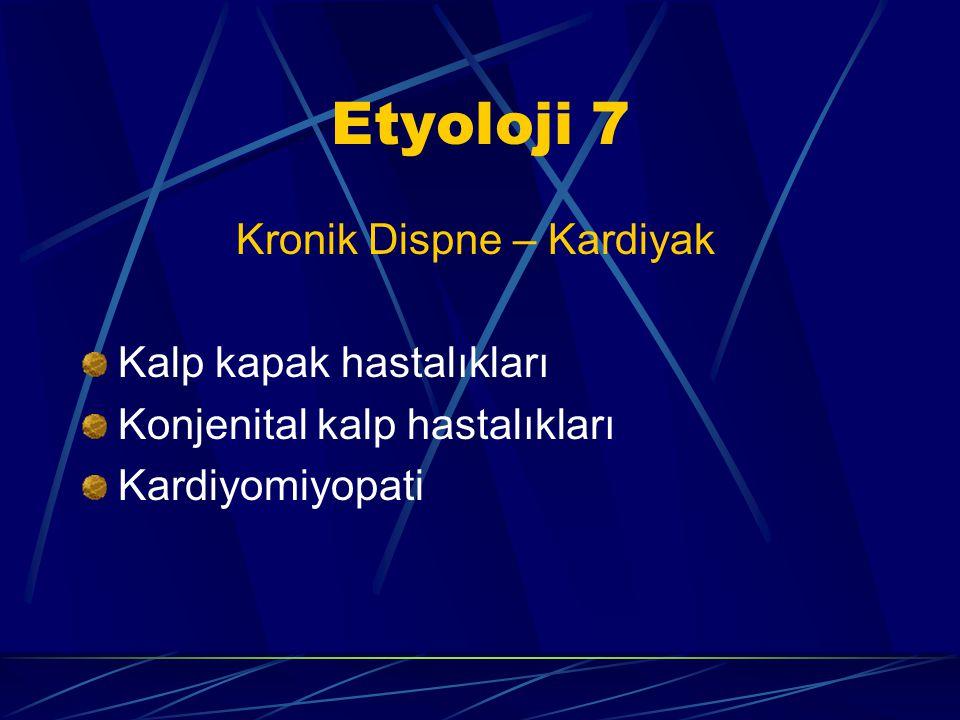 Etyoloji 6 Kronik Dispne- Pulmoner KOAH Tümörler Tüberküloz İnterstisiyel akciğer hastalıkları Kor pulmonale