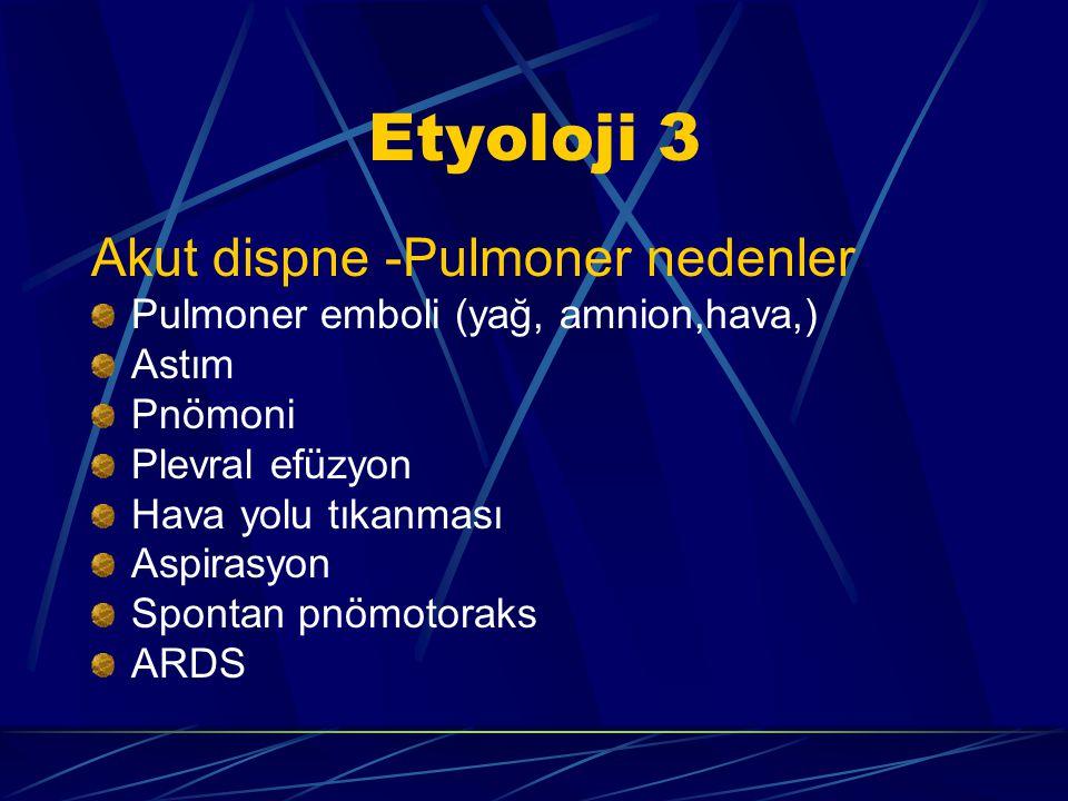 Etyoloji 3 Akut dispne -Pulmoner nedenler Pulmoner emboli (yağ, amnion,hava,) Astım Pnömoni Plevral efüzyon Hava yolu tıkanması Aspirasyon Spontan pnömotoraks ARDS
