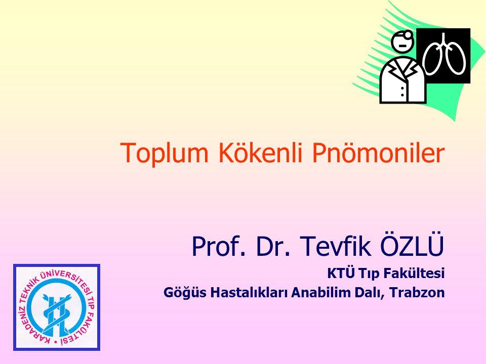 Toplum Kökenli Pnömoniler Prof. Dr. Tevfik ÖZLÜ KTÜ Tıp Fakültesi Göğüs Hastalıkları Anabilim Dalı, Trabzon