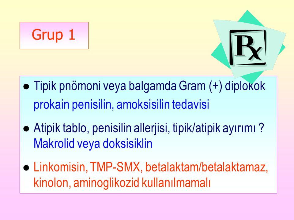 Grup 1 l Tipik pnömoni veya balgamda Gram (+) diplokok prokain penisilin, amoksisilin tedavisi l Atipik tablo, penisilin allerjisi, tipik/atipik ayırı