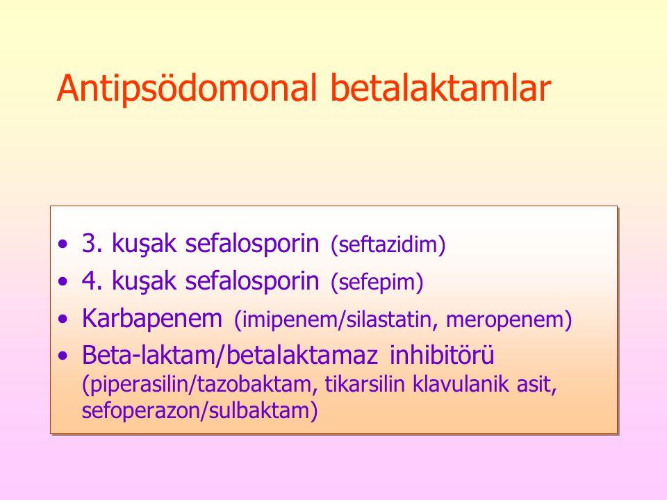 Antipsödomonal betalaktamlar 3. kuşak sefalosporin (seftazidim) 4. kuşak sefalosporin (sefepim) Karbapenem (imipenem/silastatin, meropenem) Beta-lakta