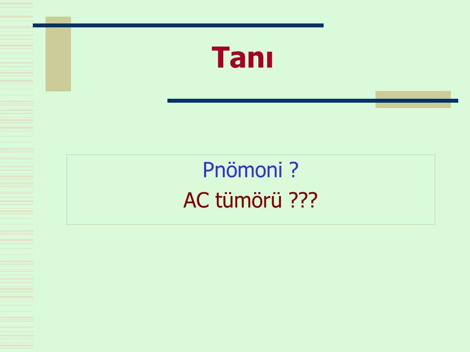 Tanı Pnömoni ? AC tümörü ???