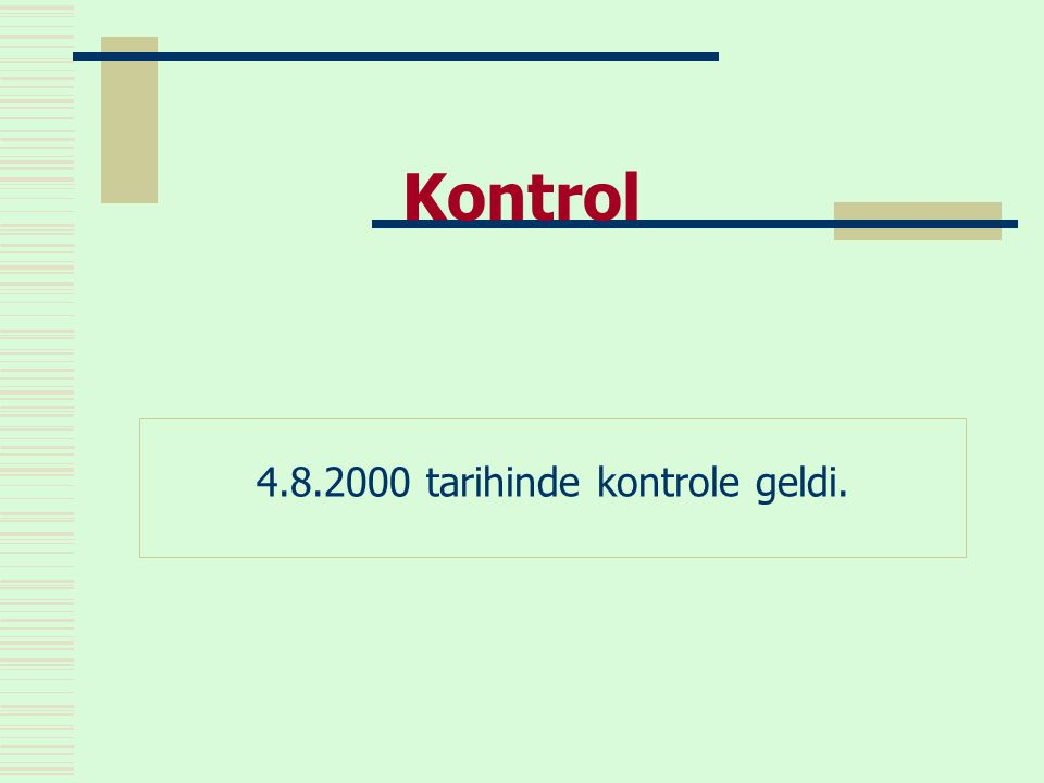 Kontrol 4.8.2000 tarihinde kontrole geldi.