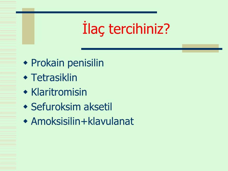 İlaç tercihiniz?  Prokain penisilin  Tetrasiklin  Klaritromisin  Sefuroksim aksetil  Amoksisilin+klavulanat