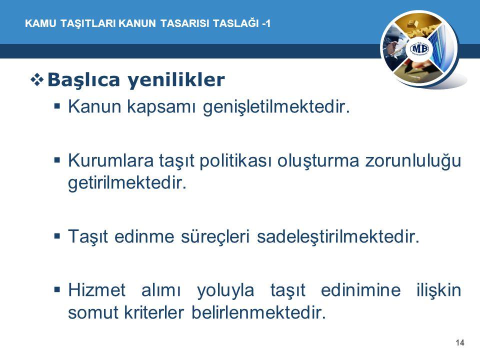 14 KAMU TAŞITLARI KANUN TASARISI TASLAĞI -1  Başlıca yenilikler  Kanun kapsamı genişletilmektedir.