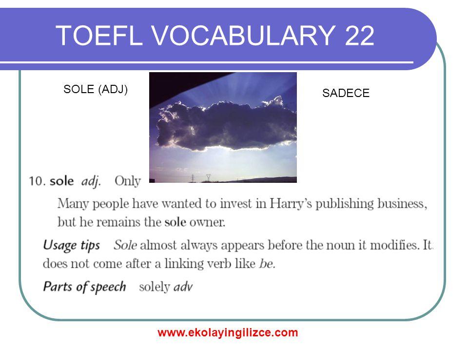 www.ekolayingilizce.com TOEFL VOCABULARY 22 SOLE (ADJ) SADECE