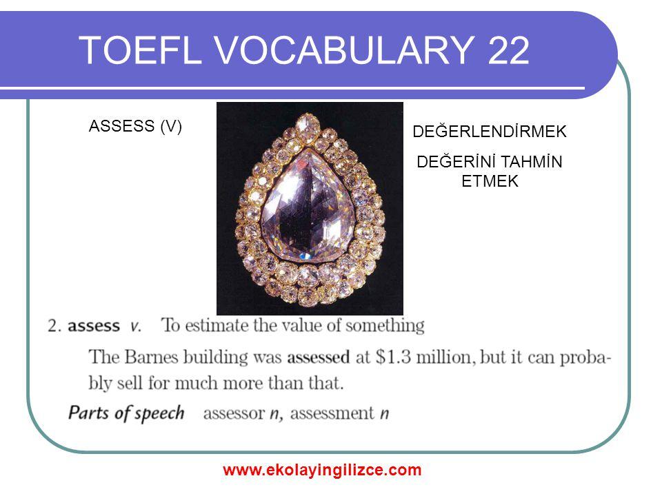 www.ekolayingilizce.com TOEFL VOCABULARY 22 ASSESS (V) DEĞERLENDİRMEK DEĞERİNİ TAHMİN ETMEK