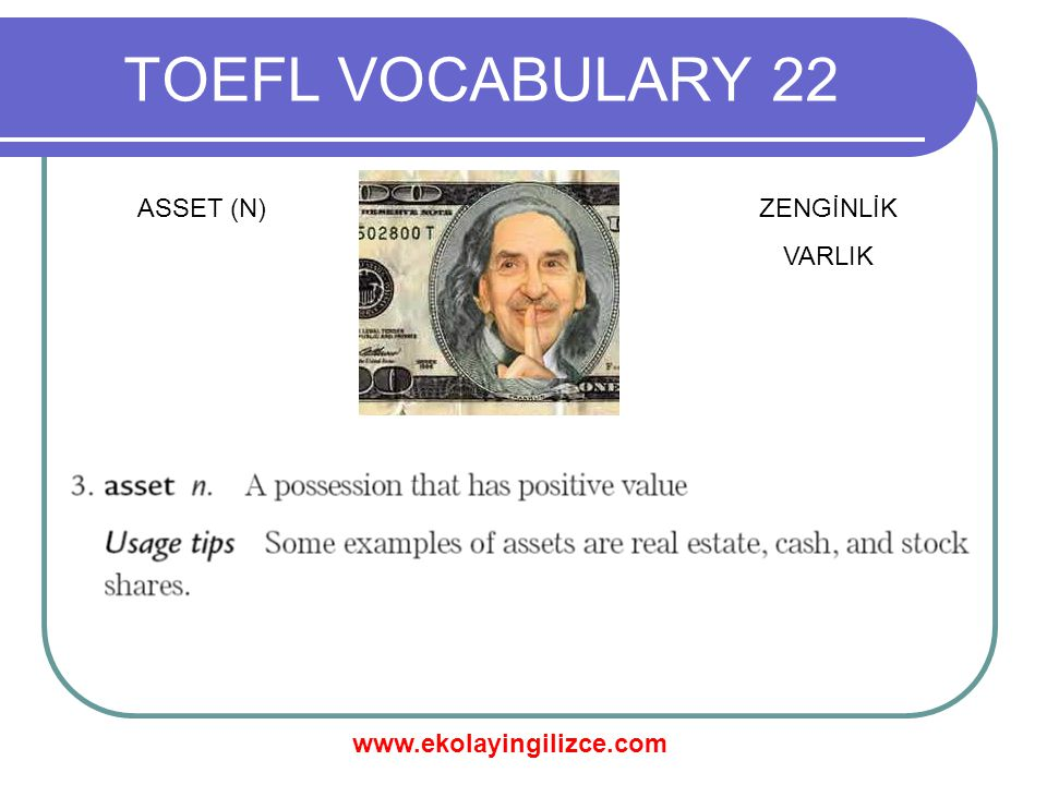 www.ekolayingilizce.com TOEFL VOCABULARY 22 ASSET (N)ZENGİNLİK VARLIK