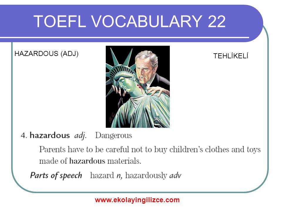 www.ekolayingilizce.com TOEFL VOCABULARY 22 JOINTLY (ADV) BİRLEŞİK BERABERCE