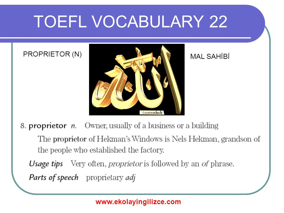 www.ekolayingilizce.com TOEFL VOCABULARY 22 PROPRIETOR (N) MAL SAHİBİ