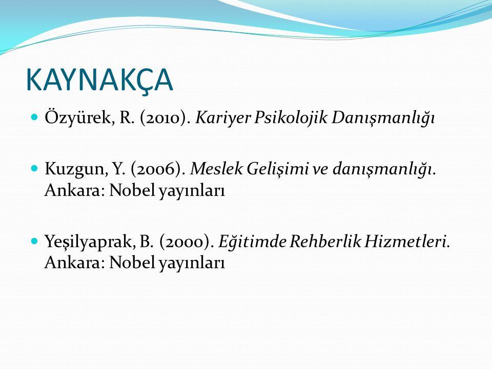 KAYNAKÇA Özyürek, R. (2010). Kariyer Psikolojik Danışmanlığı Kuzgun, Y. (2006). Meslek Gelişimi ve danışmanlığı. Ankara: Nobel yayınları Yeşilyaprak,
