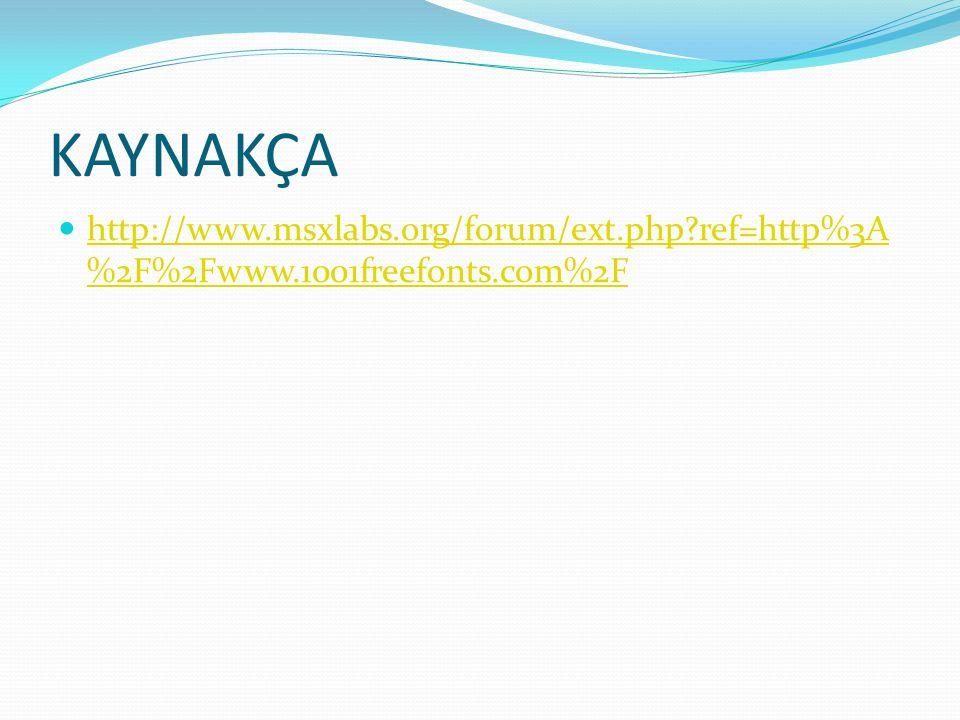 KAYNAKÇA http://www.msxlabs.org/forum/ext.php?ref=http%3A %2F%2Fwww.1001freefonts.com%2F http://www.msxlabs.org/forum/ext.php?ref=http%3A %2F%2Fwww.1001freefonts.com%2F