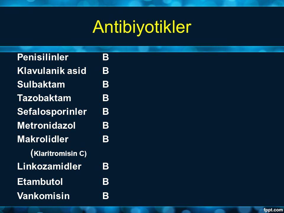 Antibiyotikler PenisilinlerB Klavulanik asidB SulbaktamB TazobaktamB SefalosporinlerB MetronidazolB Makrolidler B ( Klaritromisin C) LinkozamidlerB Et