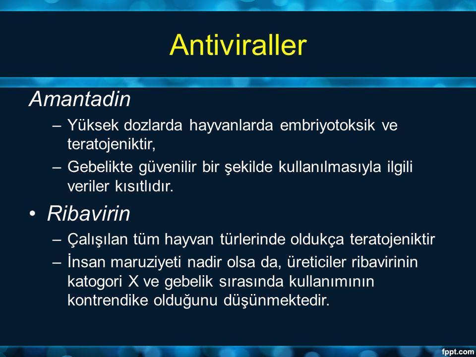 Antiviraller Amantadin –Yüksek dozlarda hayvanlarda embriyotoksik ve teratojeniktir, –Gebelikte güvenilir bir şekilde kullanılmasıyla ilgili veriler k