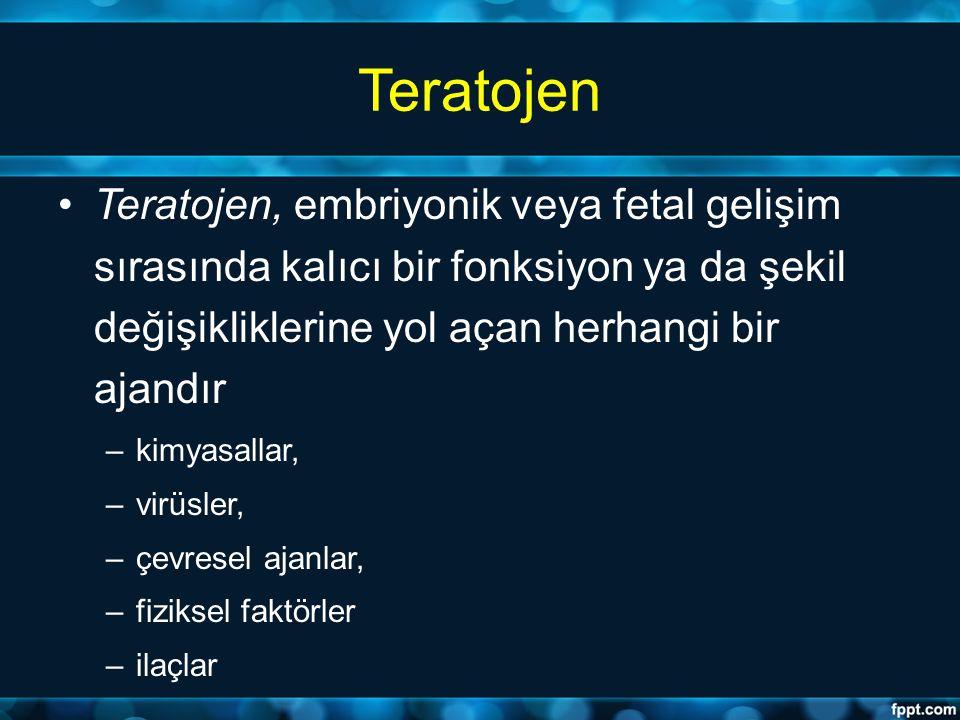 Teratojen Teratojen, embriyonik veya fetal gelişim sırasında kalıcı bir fonksiyon ya da şekil değişikliklerine yol açan herhangi bir ajandır –kimyasal