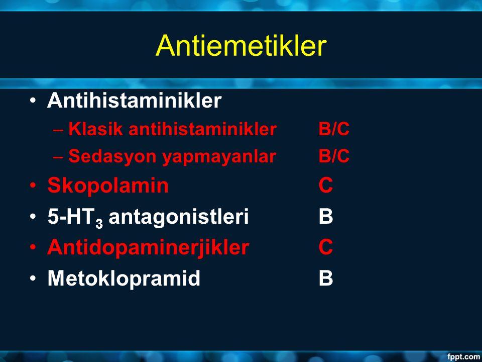 Antiemetikler Antihistaminikler –Klasik antihistaminikler B/C –Sedasyon yapmayanlar B/C SkopolaminC 5-HT 3 antagonistleri B AntidopaminerjiklerC Metok