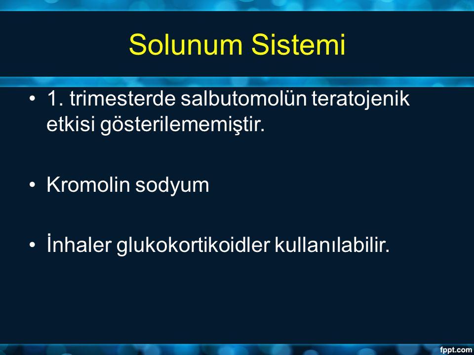 Solunum Sistemi 1. trimesterde salbutomolün teratojenik etkisi gösterilememiştir. Kromolin sodyum İnhaler glukokortikoidler kullanılabilir.