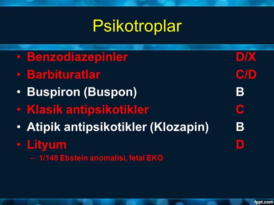 Psikotroplar BenzodiazepinlerD/X BarbituratlarC/D Buspiron (Buspon) B Klasik antipsikotiklerC Atipik antipsikotikler (Klozapin)B LityumD –1/148 Ebstei