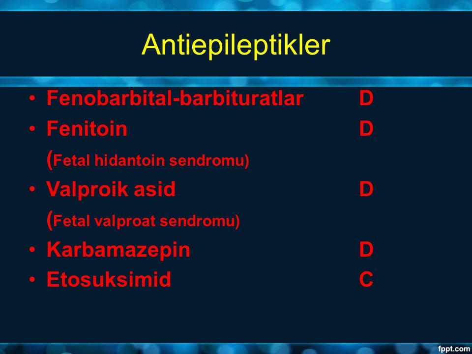 Antiepileptikler Fenobarbital-barbituratlarD FenitoinD ( Fetal hidantoin sendromu) Valproik asidD ( Fetal valproat sendromu) Karbamazepin D Etosuksimi