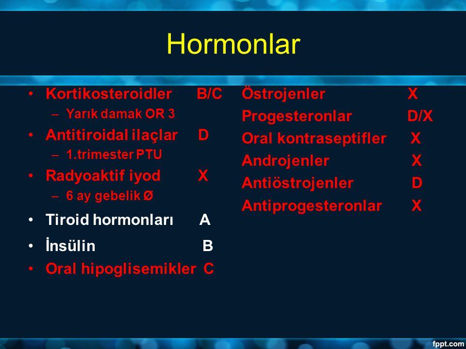 Hormonlar Kortikosteroidler B/C –Yarık damak OR 3 Antitiroidal ilaçlar D –1.trimester PTU Radyoaktif iyod X –6 ay gebelik Ø Tiroid hormonları A İnsüli