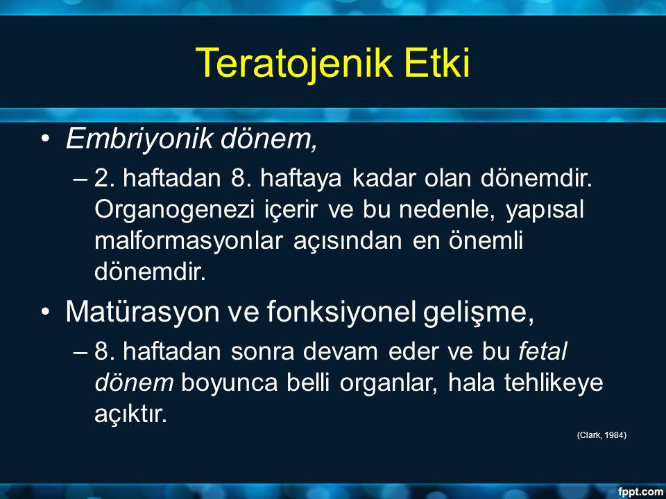 Teratojenik Etki Embriyonik dönem, –2. haftadan 8. haftaya kadar olan dönemdir. Organogenezi içerir ve bu nedenle, yapısal malformasyonlar açısından e