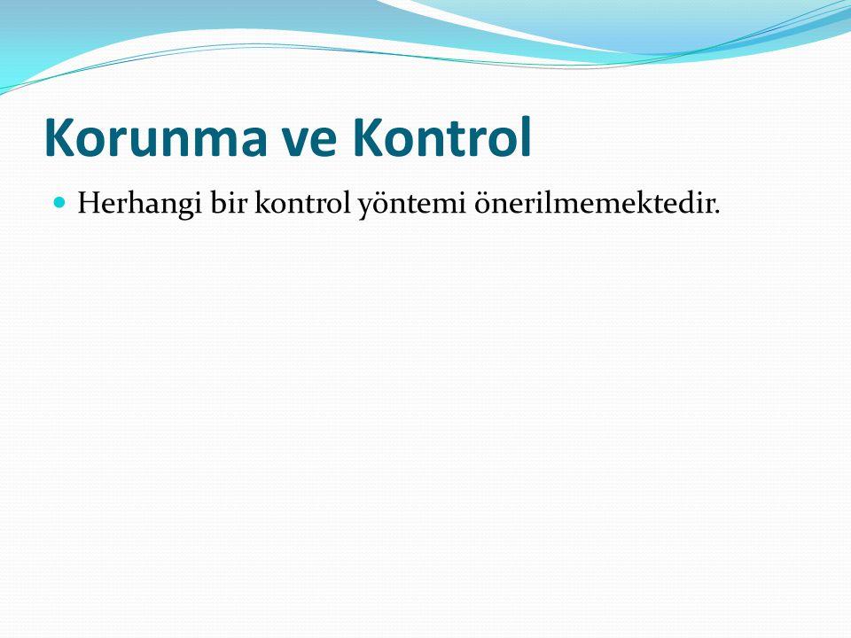 Korunma ve Kontrol Herhangi bir kontrol yöntemi önerilmemektedir.