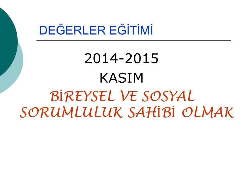 DEĞERLER EĞİTİMİ 2014-2015 KASIM B İ REYSEL VE SOSYAL SORUMLULUK SAH İ B İ OLMAK