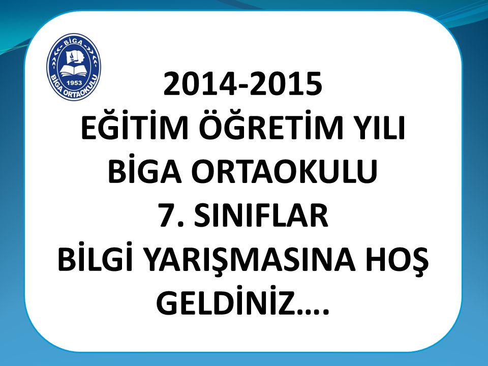 2014-2015 EĞİTİM ÖĞRETİM YILI BİGA ORTAOKULU 7. SINIFLAR BİLGİ YARIŞMASINA HOŞ GELDİNİZ….