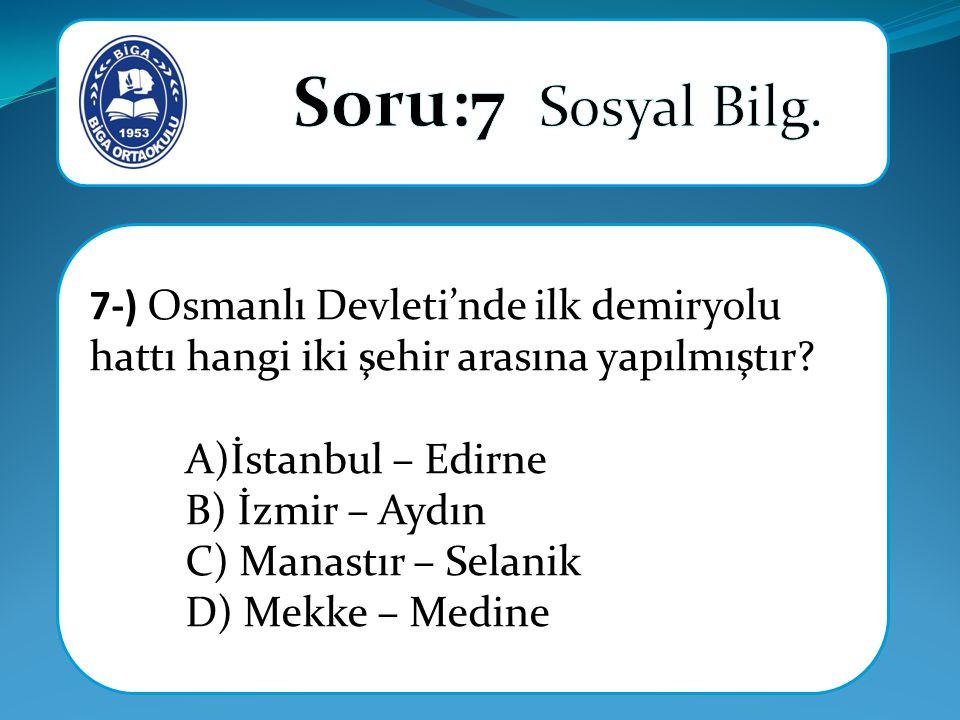 7-) Osmanlı Devleti'nde ilk demiryolu hattı hangi iki şehir arasına yapılmıştır.