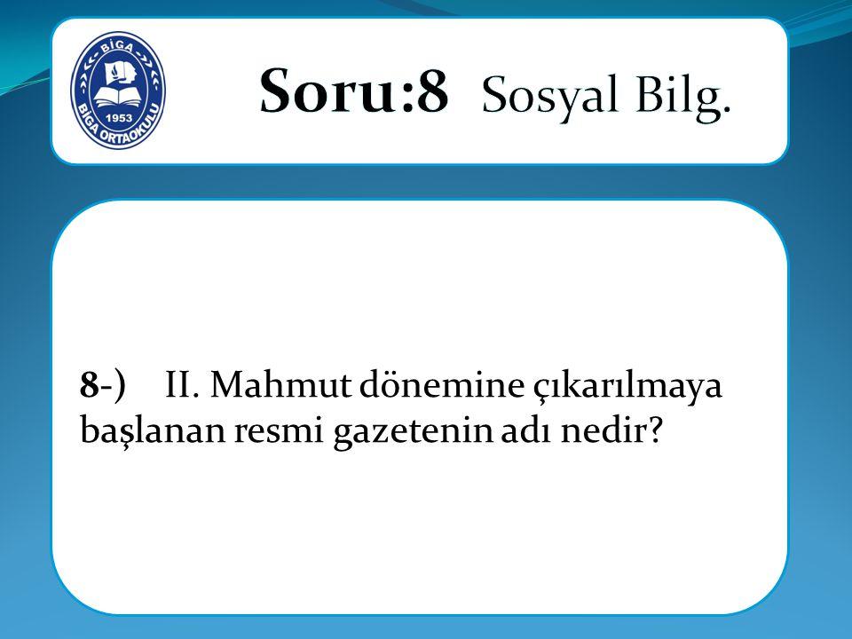 8-) II. Mahmut dönemine çıkarılmaya başlanan resmi gazetenin adı nedir