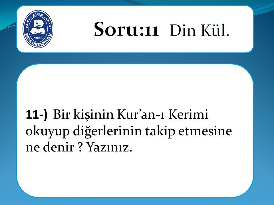 11-) Bir kişinin Kur'an-ı Kerimi okuyup diğerlerinin takip etmesine ne denir Yazınız.
